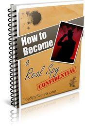 """On http://www.topspysecrets.com/espionage-news.html you can add your name to our spy list, and get this book """"How to Become a Real Spy"""" for free."""