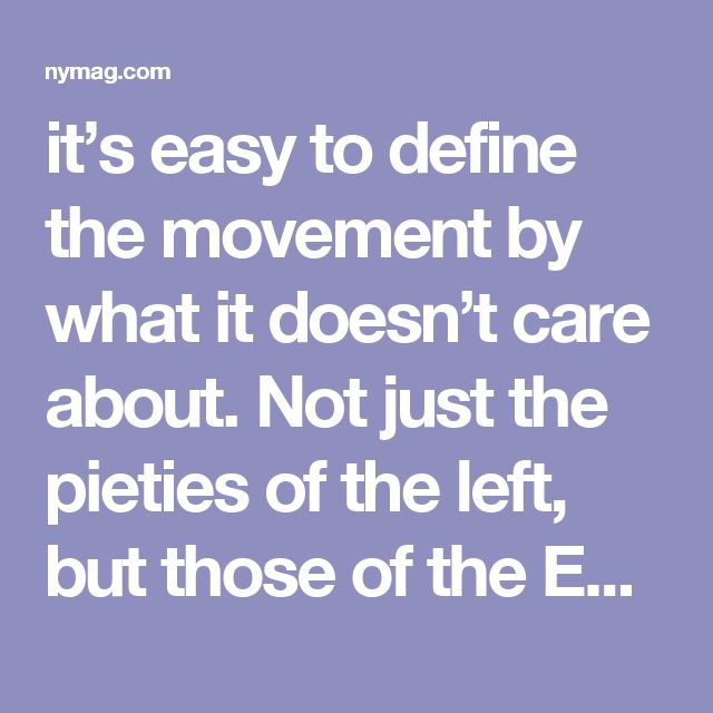 it's easy to define the movement by what it doesn't care about. Not just the pieties of the left, but those of the Establishment Right as well: corporatism, taxes, cultural inclusiveness at a rhetorical level at least. Much as the tea party (a small group punching above its weight class through lunatic obstinacy and support from the Koch network) hijacked the Republican Party from inside by appealing to its sense of purity, the alt-right (a small group punching above its weight class through…