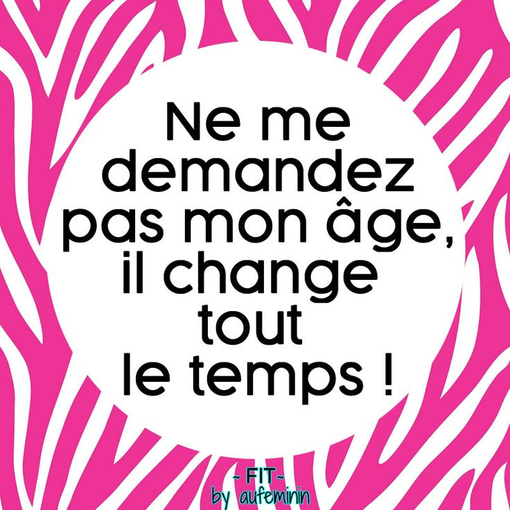 """""""Ne me demandez pas mon âge, il change tout le temps"""" ! Retrouvez toutes nos citations sur nos pages Facebook et sur aufeminin"""