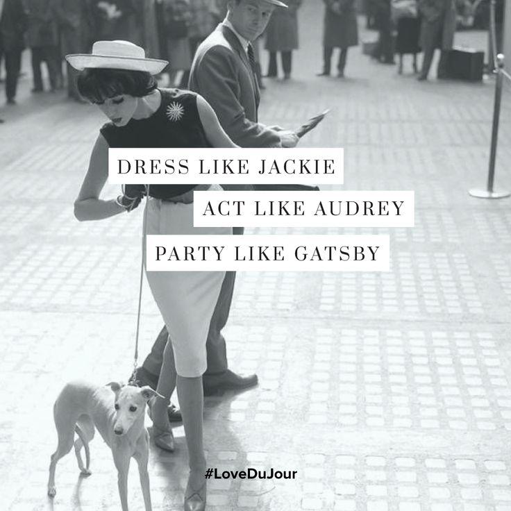 Dress like Jackie, Act like Audrey, Party like Gatsby #LoveDuJour