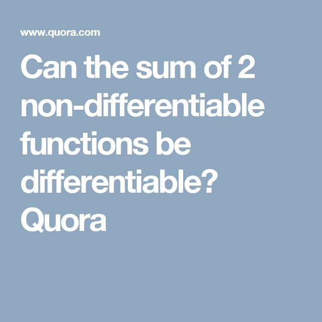 Can the sum of 2 non-differentiable functions be differentiable? Quora