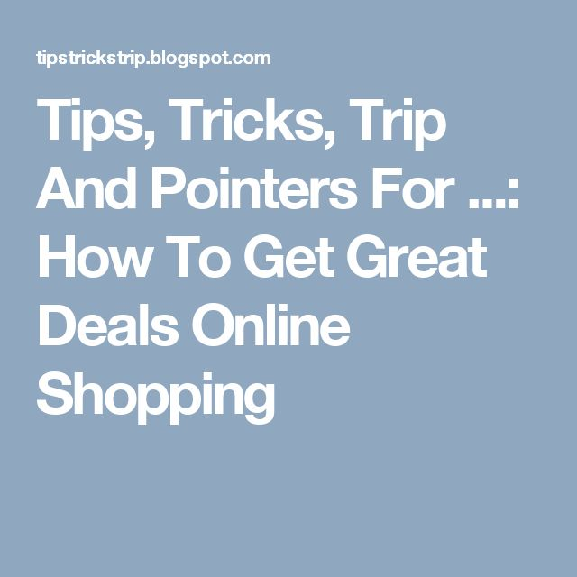 Tips, Tricks, Trip And Pointers For ...: How To Get Great Deals Online Shopping