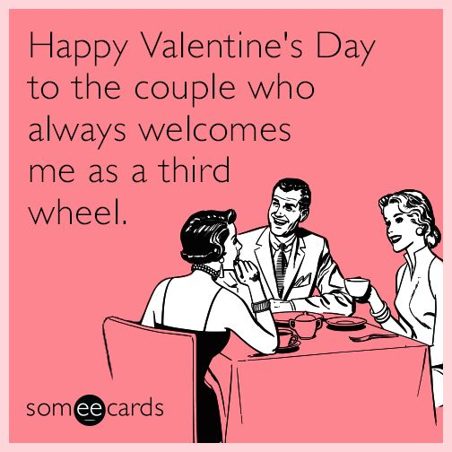 Happy Valentine's Day to the couple who always welcomes me as a third wheel. | Valentine's Day Ecard