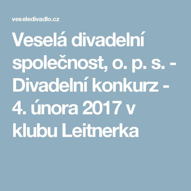 Veselá divadelní společnost, o. p. s. - Divadelní konkurz - 4. února 2017 v klubu Leitnerka