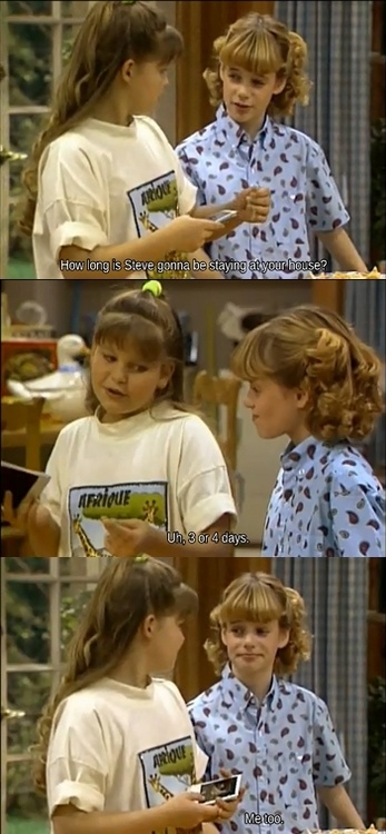 Full House - (Cousin Steve)   Fun Fact; Dj's (Candace Cameron)Cousin In This Episode is Also her Brother in Real Life, - Kirk Cameron. He Also Was in the show; Growing Pains :)