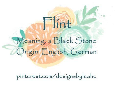 Baby Boy Name: Flint. Meaning: A Black Stone that ignites a spark. Origin: English, German.
