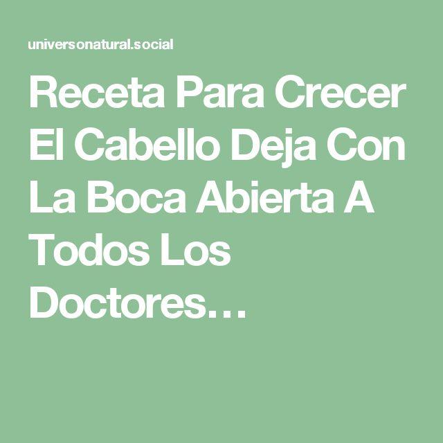 Receta Para Crecer El Cabello Deja Con La Boca Abierta A Todos Los Doctores…
