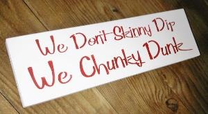 "Swimming Pool Sign- ""We don\'t Skinny Dip, We Chunky Dunk\"": Pool Signs, Pools Area, Pools Decor, Skinny Dips, Signs Decor, Chunky Dunkin, Handpaint Signs, Swim Pools Signs, Chunky Dunks"