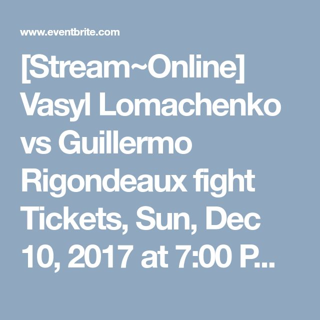 [Stream~Online] Vasyl Lomachenko vs Guillermo Rigondeaux fight Tickets, Sun, Dec 10, 2017 at 7:00 PM | Eventbrite