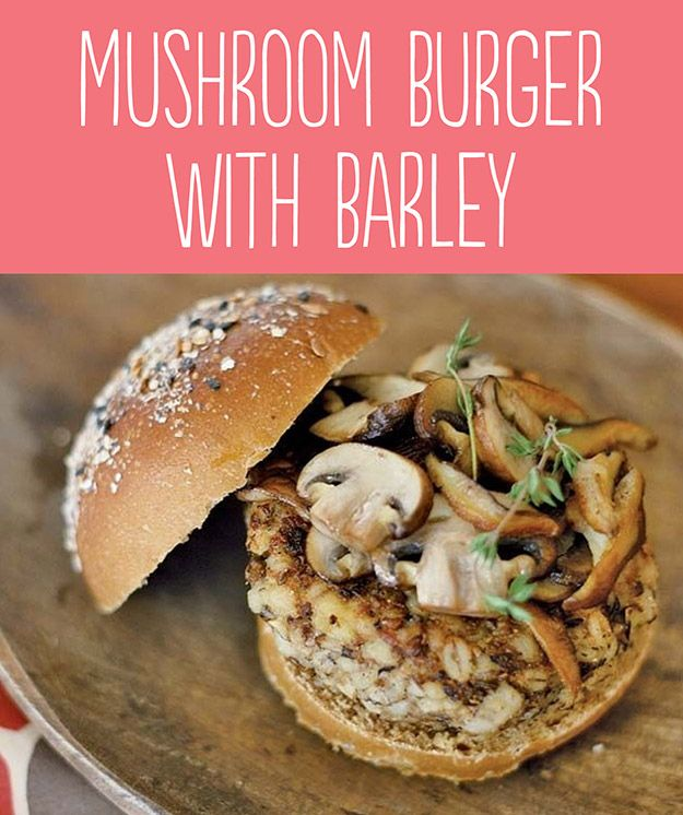 Tasty Hamburger Alternatives That Are Actually Good For You: Mushroom Burger with Barley.