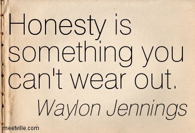 Honesty is something you can't wear out. Waylon Jennings