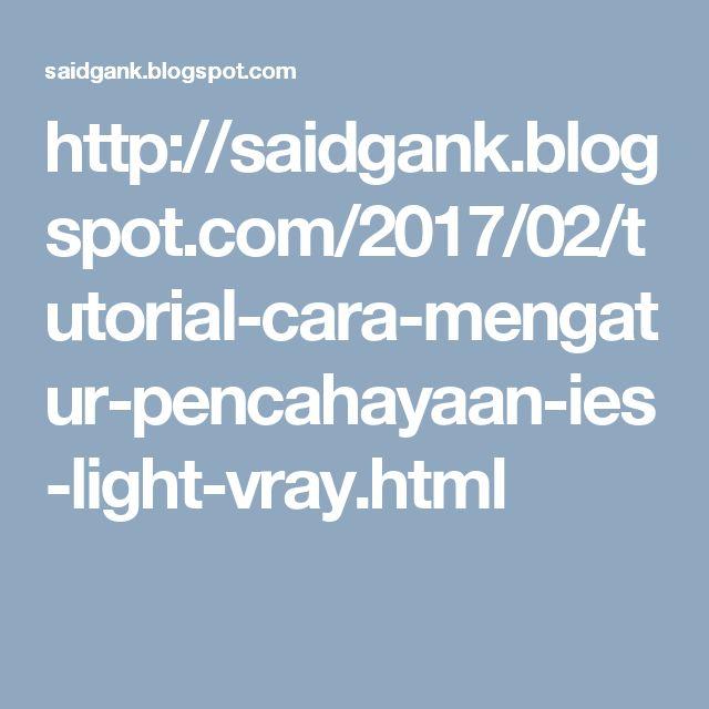 http://saidgank.blogspot.com/2017/02/tutorial-cara-mengatur-pencahayaan-ies-light-vray.html