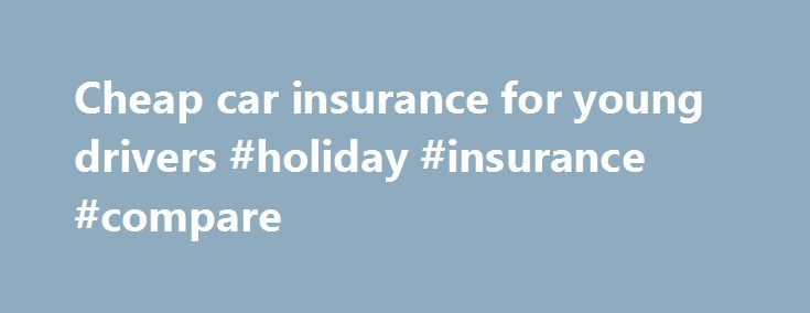 Cheap car insurance for young drivers #holiday #insurance #compare http://insurances.nef2.com/cheap-car-insurance-for-young-drivers-holiday-insurance-compare/  #cheapest insurance # Cheap car insurance for young drivers Even a no-frills car represents a huge expense for the 4 million or so Americans working a minimum-wage job. But it represents a bigger challenge in some places than in others. Young drivers in Rhode Island and New Hampshire will work nearly three times as long as their…
