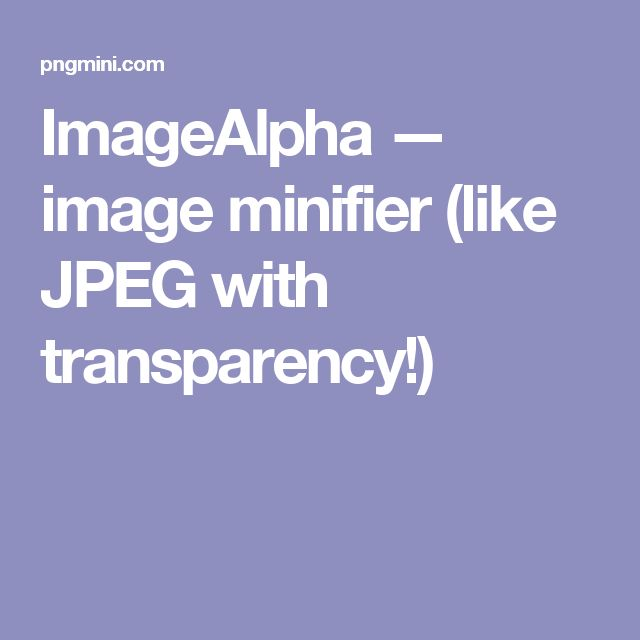 ImageAlpha — image minifier (like JPEG with transparency!)