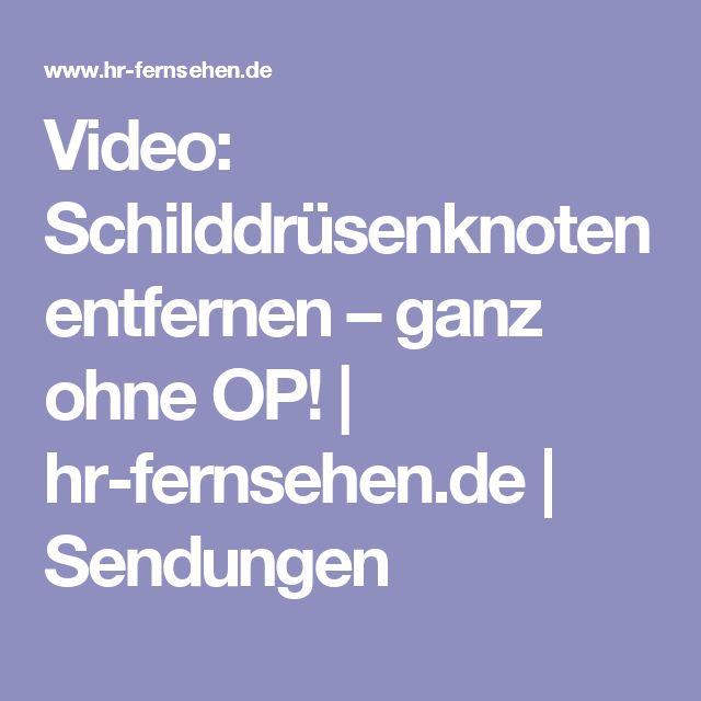 Video: Schilddrüsenknoten entfernen – ganz ohne OP! | hr-fernsehen.de | Sendungen