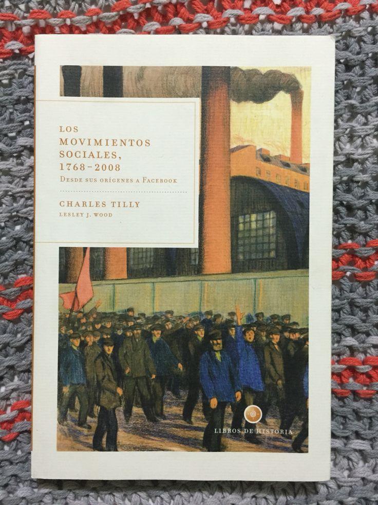 Los movimientos sociales, 1768-2008. Desde sus orígenes a Facebook. Tilly, Charles. Crítica, Barcelona, 2010.