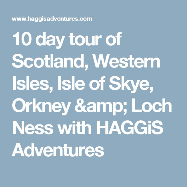 10 day tour of Scotland, Western Isles, Isle of Skye, Orkney & Loch Ness with HAGGiS Adventures