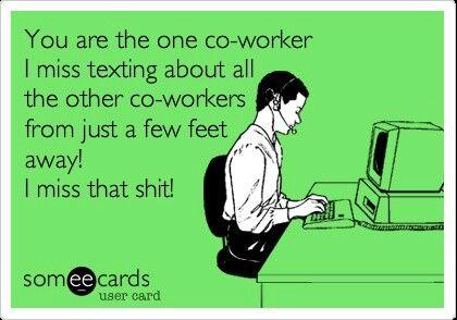 Co worker. Miss that! Lol