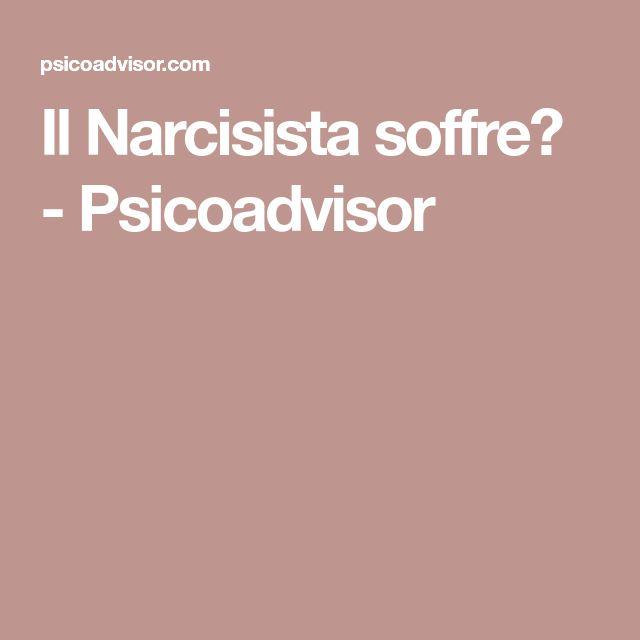 Il Narcisista soffre? - Psicoadvisor