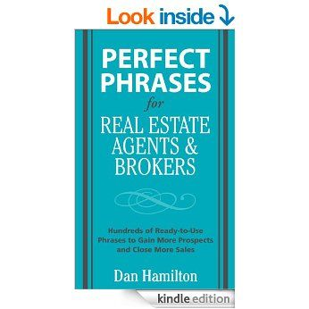 ANYBODY WANT TO LEARN SOME SCRIPTS & DIALOGUES? Amazon.com: Perfect Phrases for Real Estate Agents & Brokers (Perfect Phrases Series) eBook: Dan Hamilton: Kindle Store