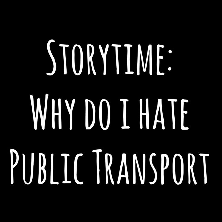 Storytime: Why Do I Hate Public Transport
