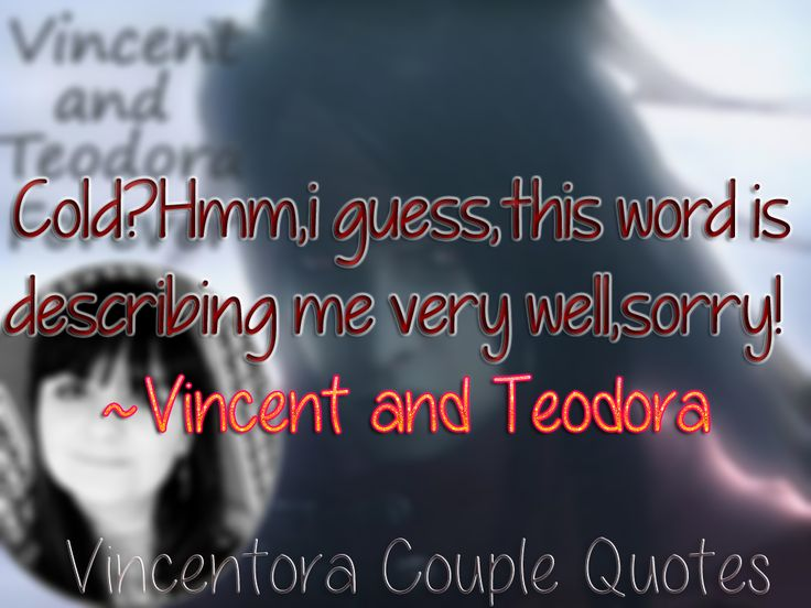 Vincent Valentine and Teodora Quotes.