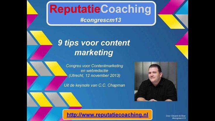 9 tips voor Content Marketing, gedistilleerd uit de keynote presentatie van content marketing specialist C.C. Chapman, tijdens het Congres voor Content Marketing en Webredactie op 12 november 2013 in het MediaPlaza in de Jaarbeurs te Utrecht.