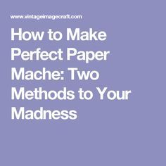 How to Make Perfect Paper Mache: Two Methods to Your Madness