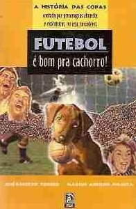 Futebol é bom pra cachorro, conta a história de todas as copas do mundo de uma maneira divertida e com vários personagens fictícios. Vale a pena ler denovo..