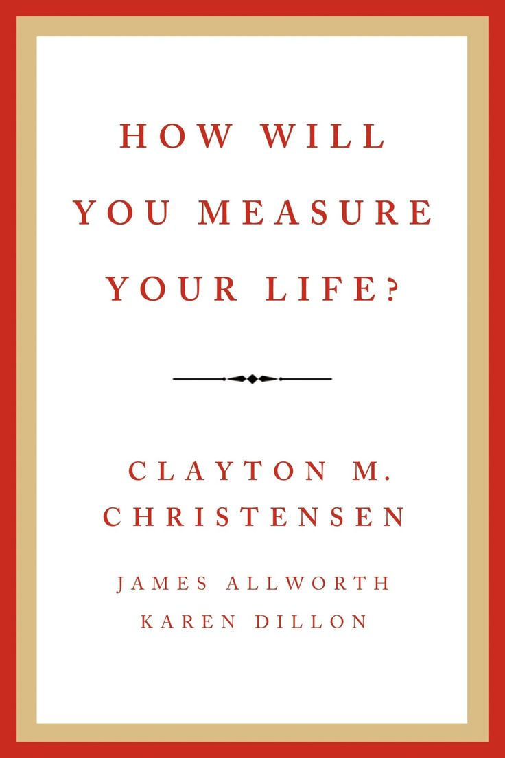 'how Will You Measure Your Life?' By Clayton Christensen