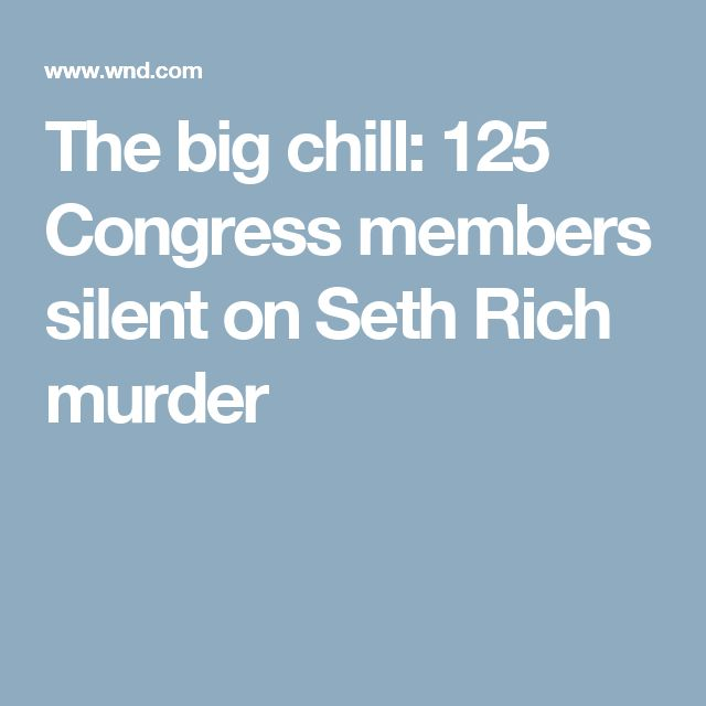 The big chill: 125 Congress members silent on Seth Rich murder