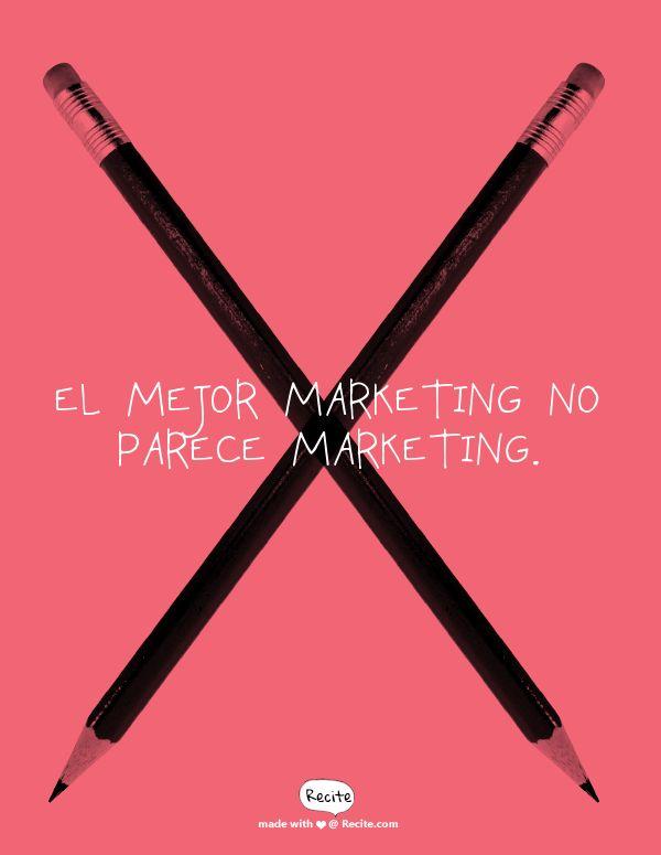 El mejor marketing no parece marketing. - Quote From Recite.com #RECITE #QUOTE
