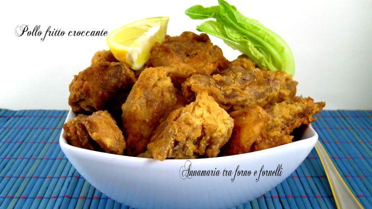 Il tanto amato Pollo fritto croccante, può essere presentato come secondo piatto o come finger food. La ricetta è nel blog Annamaria tra forno e fornelli.