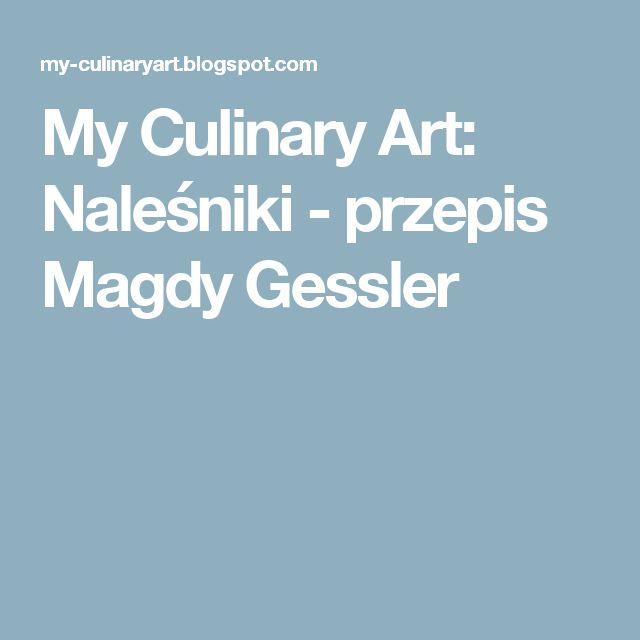My Culinary Art: Naleśniki - przepis Magdy Gessler