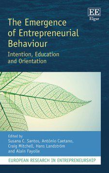 The emergence of entrepreneurial behaviour : intention, education and orientation / edited by Susana C. Santos [y otros]