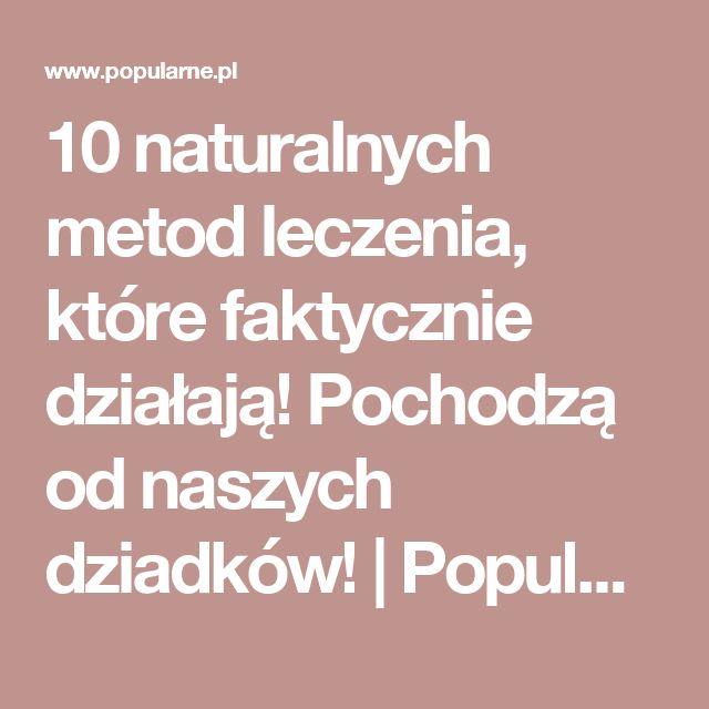 10 naturalnych metod leczenia, które faktycznie działają! Pochodzą od naszych dziadków! | Popularne.pl