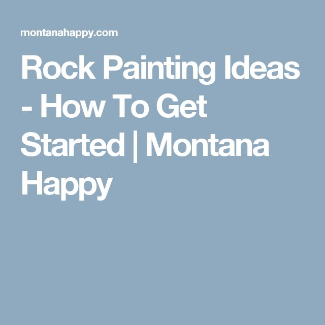 Rock Painting Ideas - How To Get Started | Montana Happy