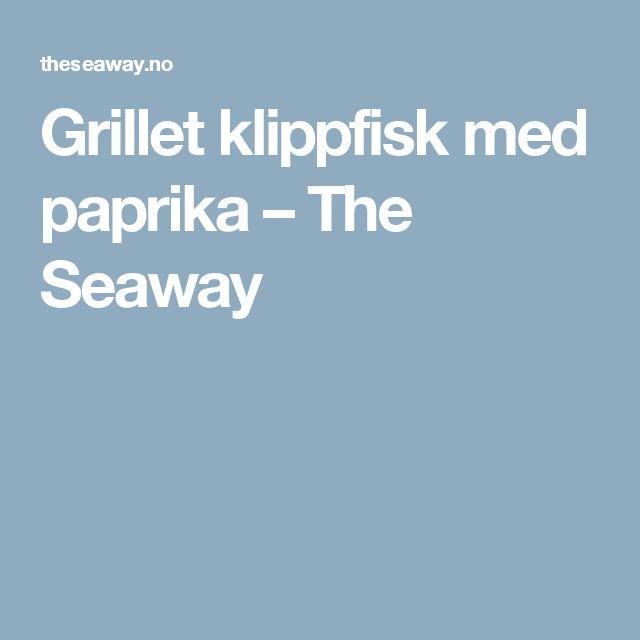 Grillet klippfisk med paprika – The Seaway