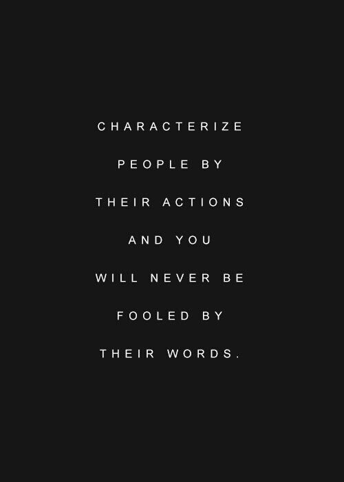 So true!  Words are easy but I'm an actions girl. They speak so much louder.  Don't tell me who you are, show me.