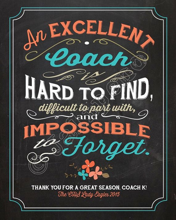 An excellent coach is hard to find, difficult to part with, and impossible to forget - Quote Saying PERSONALIZED Printable Coach Gift Chalkboard Wall Art by Jalipeno on Etsy. The perfect group coach gift idea for that special coach in your life - Print it, put it in a frame and have the players sign the mat for a gift that's sure to make your coach tear up! Check the shop for more printable retirement gifts / thank you gifts / mentor gifts / goodbye gifts!