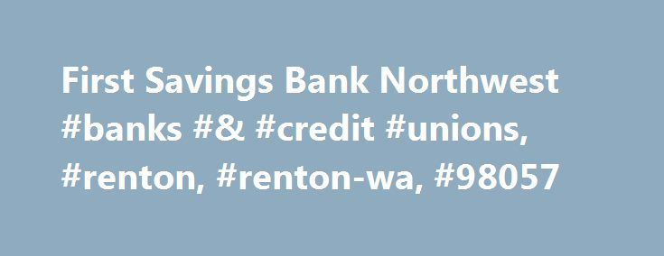 "First Savings Bank Northwest #banks #& #credit #unions, #renton, #renton-wa, #98057 http://seattle.remmont.com/first-savings-bank-northwest-banks-credit-unions-renton-renton-wa-98057/  # First Savings Bank Northwest I just opened an account with them. Now, I am trying to go on their website, but it s down. ""The server is temporarily unable to service your request due to maintenance downtime or capacity prob lems."" How can a bank s website be down in the middle of the day? At 10am? This…"