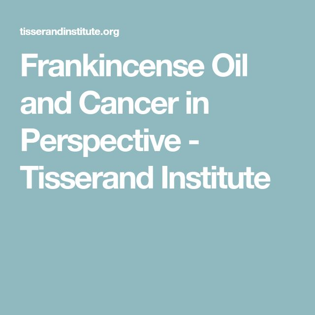 Frankincense Oil and Cancer in Perspective - Tisserand Institute
