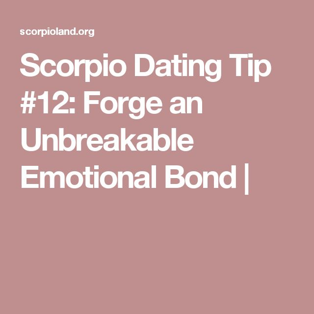Scorpio Dating Tip #12: Forge an Unbreakable Emotional Bond |