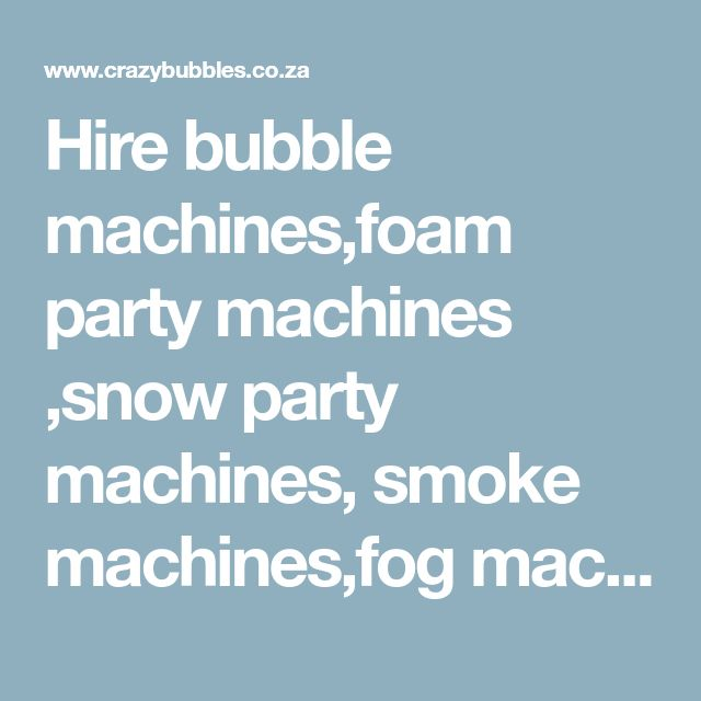 Hire bubble machines,foam party machines ,snow party machines, smoke machines,fog machines,events,kiddies party,function hire,weddings,parties, events...