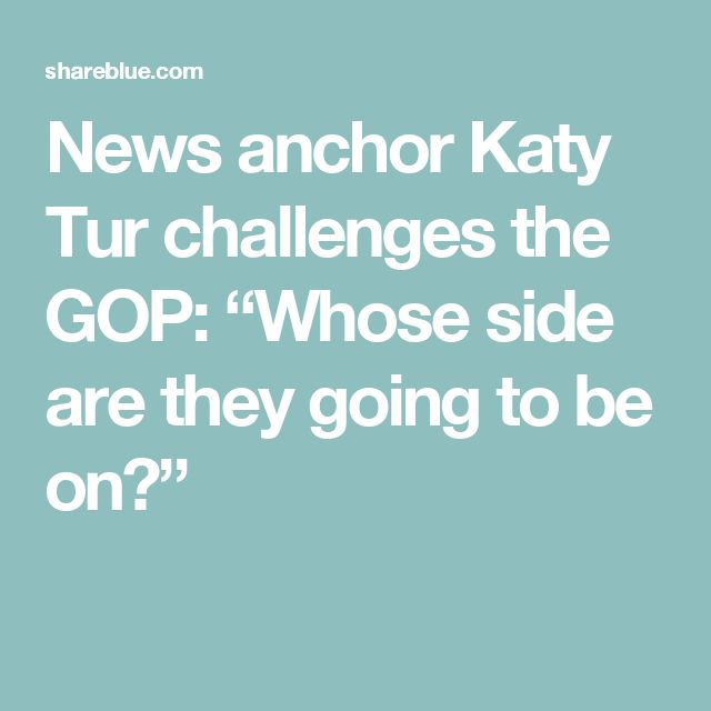 "News anchor Katy Tur challenges the GOP: ""Whose side are they going to be on?"""