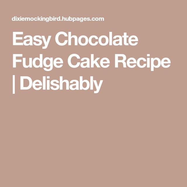 Easy Chocolate Fudge Cake Recipe | Delishably