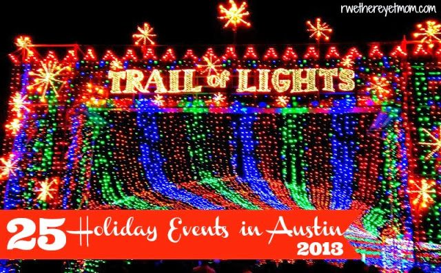25 Holiday Events in Austin, TX ~ 2013 - R We There Yet Mom? | Family Travel for Texas and beyond...