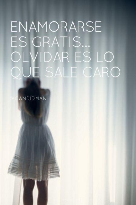 #Enamorarse es #Gratis... #Olvidar es lo que sale caro. @candidman #Frases #Desamor