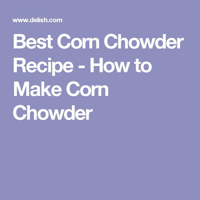 Best Corn Chowder Recipe - How to Make Corn Chowder