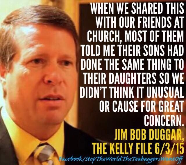 Jim Bob Dugger, on his son (Josh)'s molestation of his sisters. That says more about the Quiverfull cult than it does anything else!